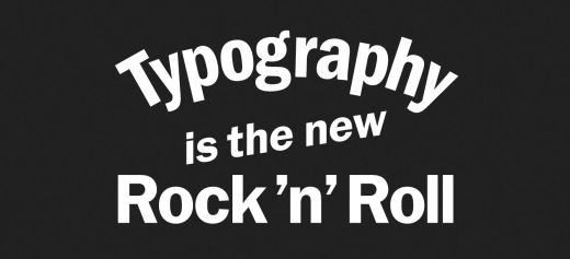 typography is the new rock n roll