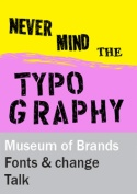 Museum of Brands. Fonts as the catalyst for change.